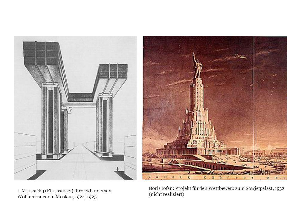 L.M. Lisickij (El Lissitsky): Projekt für einen Wolkenkratzer in Moskau, 1924-1925 Boris Iofan: Projekt für den Wettbewerb zum Sowjetpalast, 1932 (nic