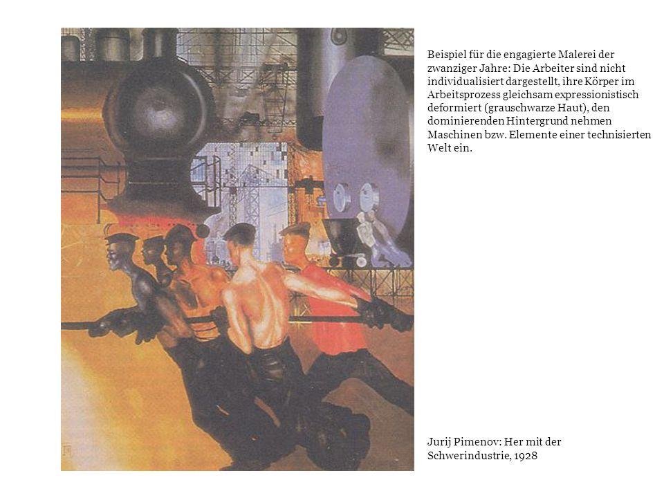 Jurij Pimenov: Her mit der Schwerindustrie, 1928 Beispiel für die engagierte Malerei der zwanziger Jahre: Die Arbeiter sind nicht individualisiert dar