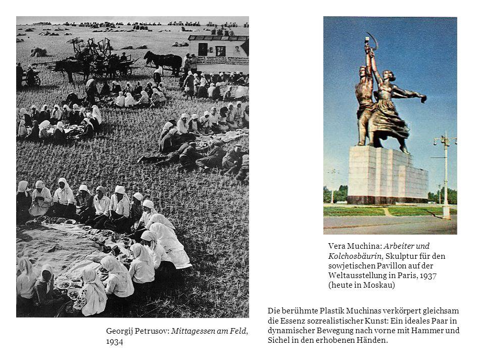 Georgij Petrusov: Mittagessen am Feld, 1934 Vera Muchina: Arbeiter und Kolchosbäurin, Skulptur für den sowjetischen Pavillon auf der Weltausstellung i