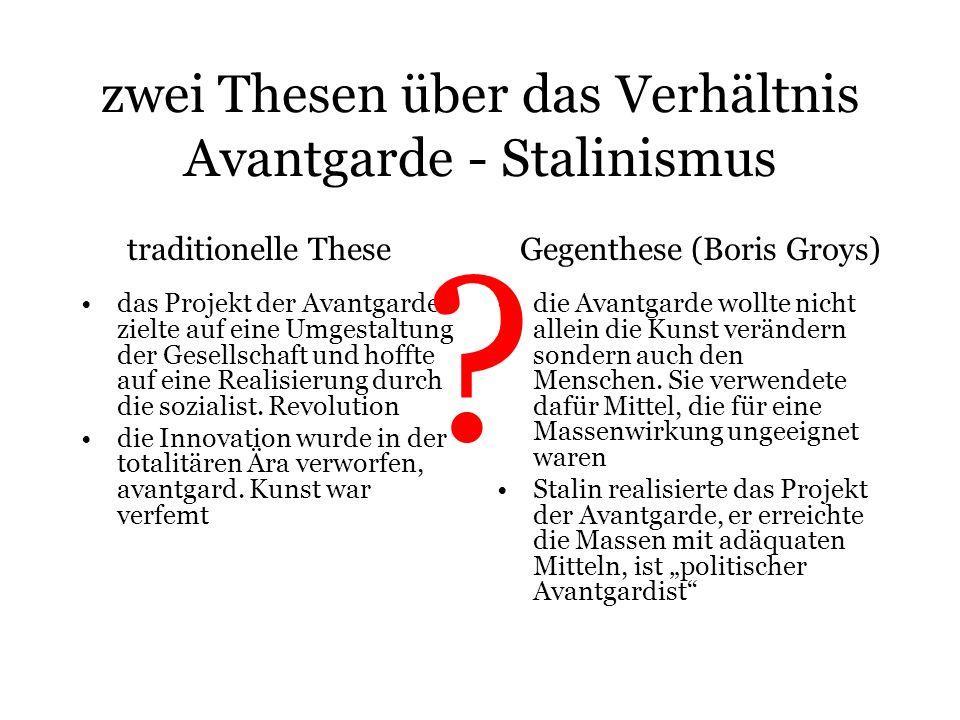 zwei Thesen über das Verhältnis Avantgarde - Stalinismus das Projekt der Avantgarde zielte auf eine Umgestaltung der Gesellschaft und hoffte auf eine