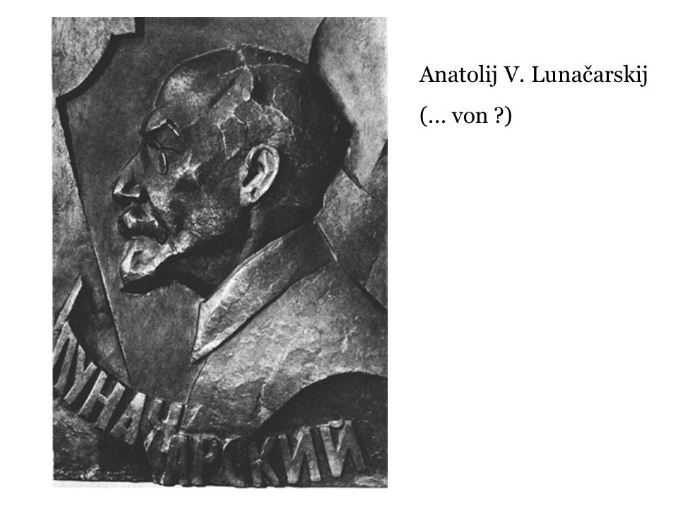Anatolij V. Lunačarskij (... von ?)