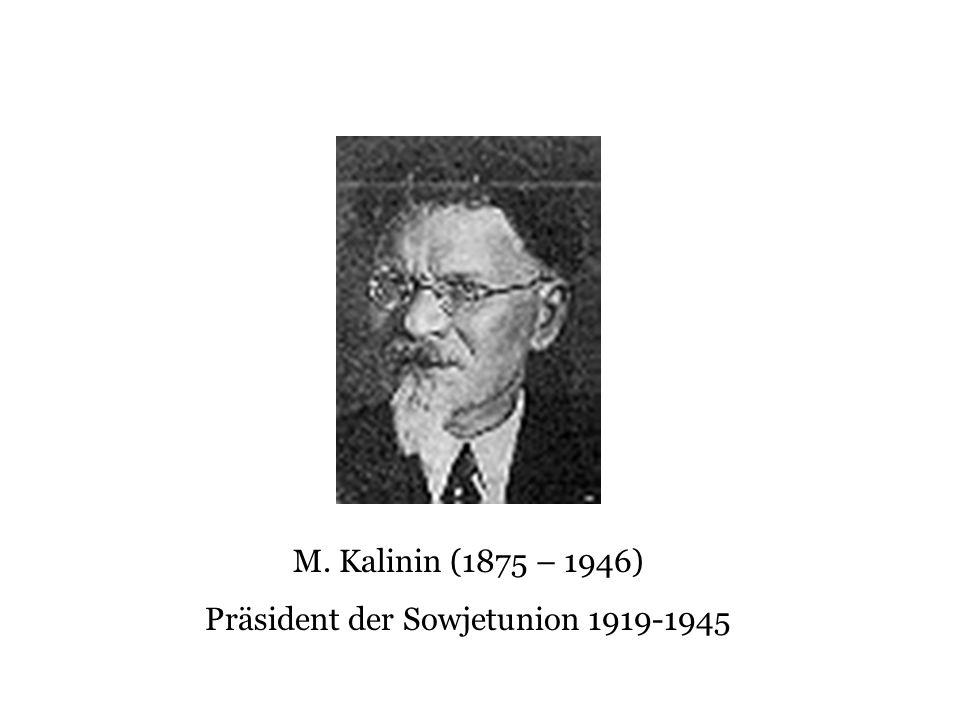 M. Kalinin (1875 – 1946) Präsident der Sowjetunion 1919-1945