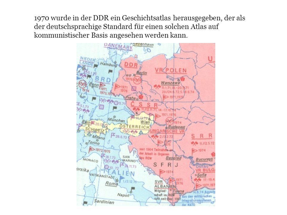 1970 wurde in der DDR ein Geschichtsatlas herausgegeben, der als der deutschsprachige Standard für einen solchen Atlas auf kommunistischer Basis anges