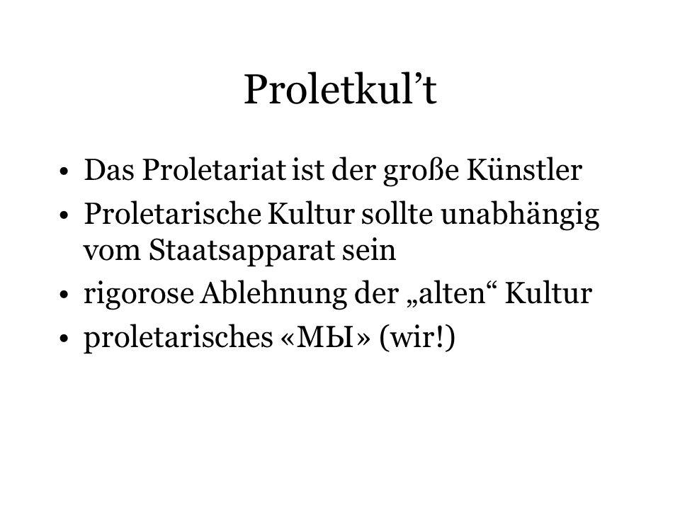 Proletkult Das Proletariat ist der große Künstler Proletarische Kultur sollte unabhängig vom Staatsapparat sein rigorose Ablehnung der alten Kultur pr