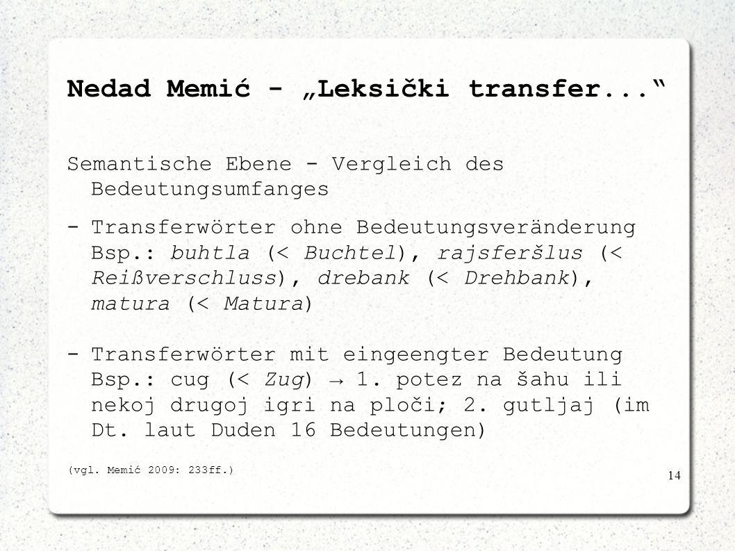 14 Nedad Memić - Leksički transfer... Semantische Ebene - Vergleich des Bedeutungsumfanges -Transferwörter ohne Bedeutungsveränderung Bsp.: buhtla (<