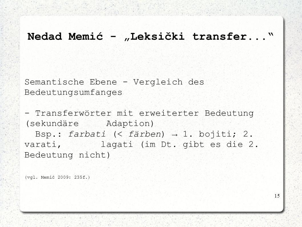 15 Nedad Memić - Leksički transfer... Semantische Ebene - Vergleich des Bedeutungsumfanges - Transferwörter mit erweiterter Bedeutung (sekundäre Adapt