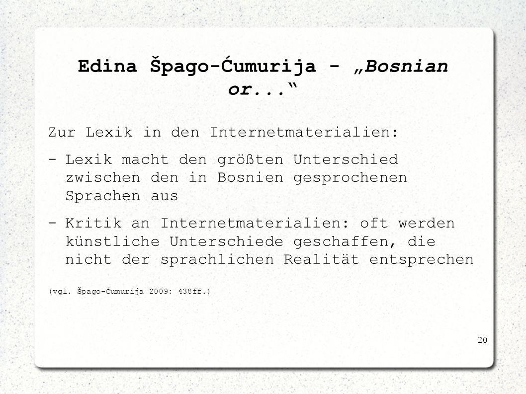 20 Edina Špago-Ćumurija - Bosnian or... Zur Lexik in den Internetmaterialien: -Lexik macht den größten Unterschied zwischen den in Bosnien gesprochene