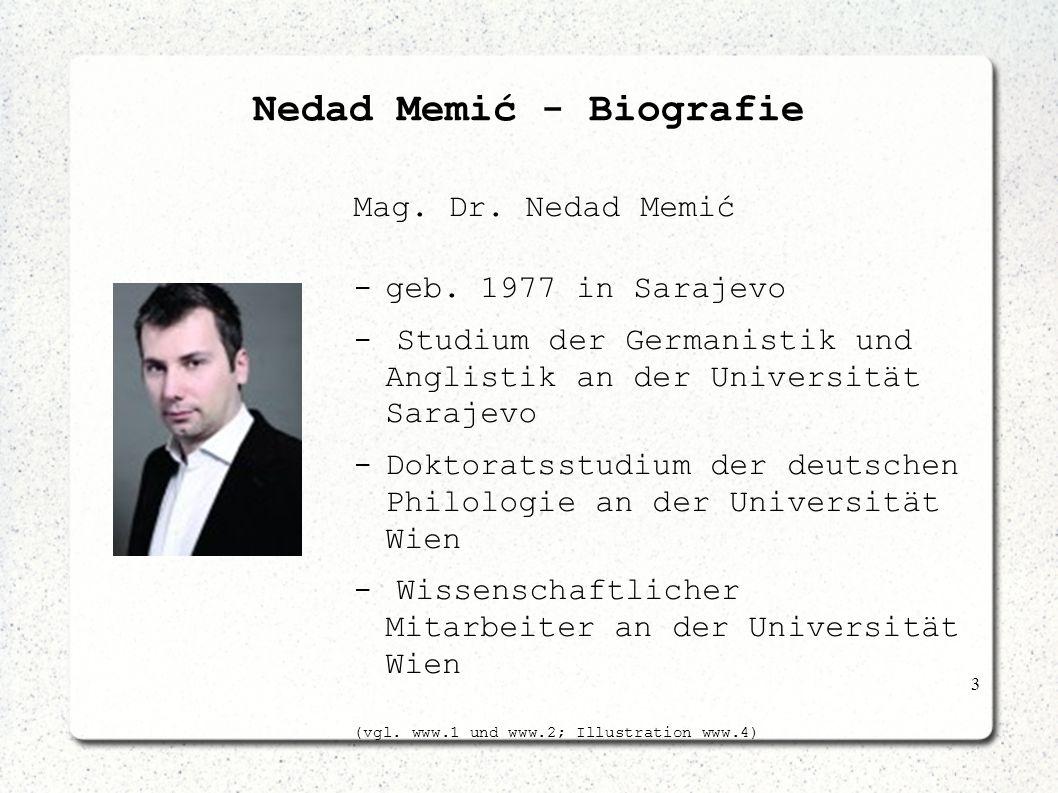 3 Nedad Memić - Biografie Mag. Dr. Nedad Memić -geb. 1977 in Sarajevo - Studium der Germanistik und Anglistik an der Universität Sarajevo -Doktoratsst