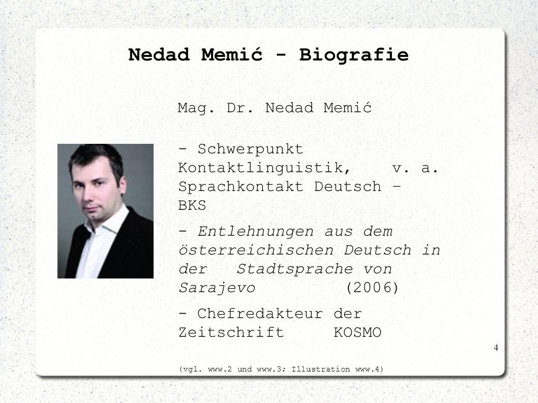 4 Nedad Memić - Biografie Mag. Dr. Nedad Memić - Schwerpunkt Kontaktlinguistik, v. a. Sprachkontakt Deutsch – BKS - Entlehnungen aus dem österreichisc