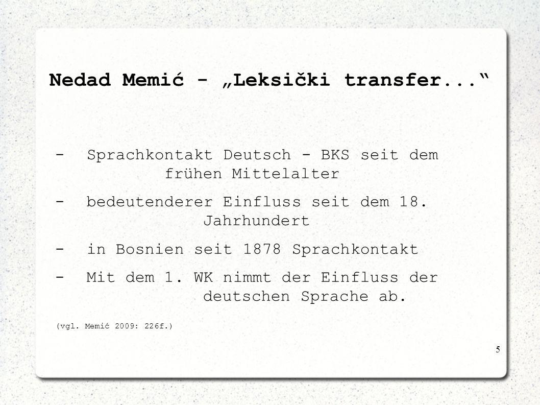 5 Nedad Memić - Leksički transfer... - Sprachkontakt Deutsch - BKS seit dem frühen Mittelalter - bedeutenderer Einfluss seit dem 18. Jahrhundert - in