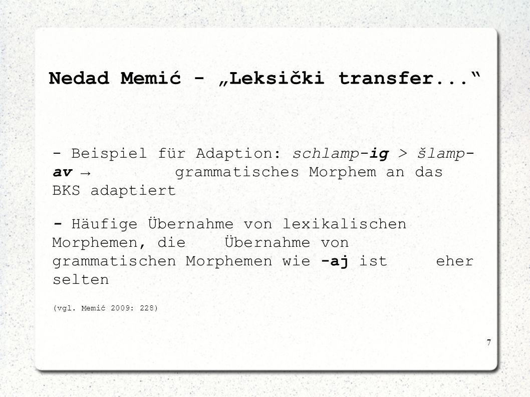 7 Nedad Memić - Leksički transfer... - Beispiel für Adaption: schlamp-ig > šlamp- av grammatisches Morphem an das BKS adaptiert - Häufige Übernahme vo