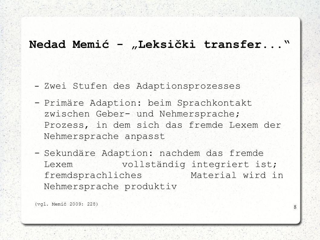 8 Nedad Memić - Leksički transfer... - Zwei Stufen des Adaptionsprozesses -Primäre Adaption: beim Sprachkontakt zwischen Geber- und Nehmersprache; Pro