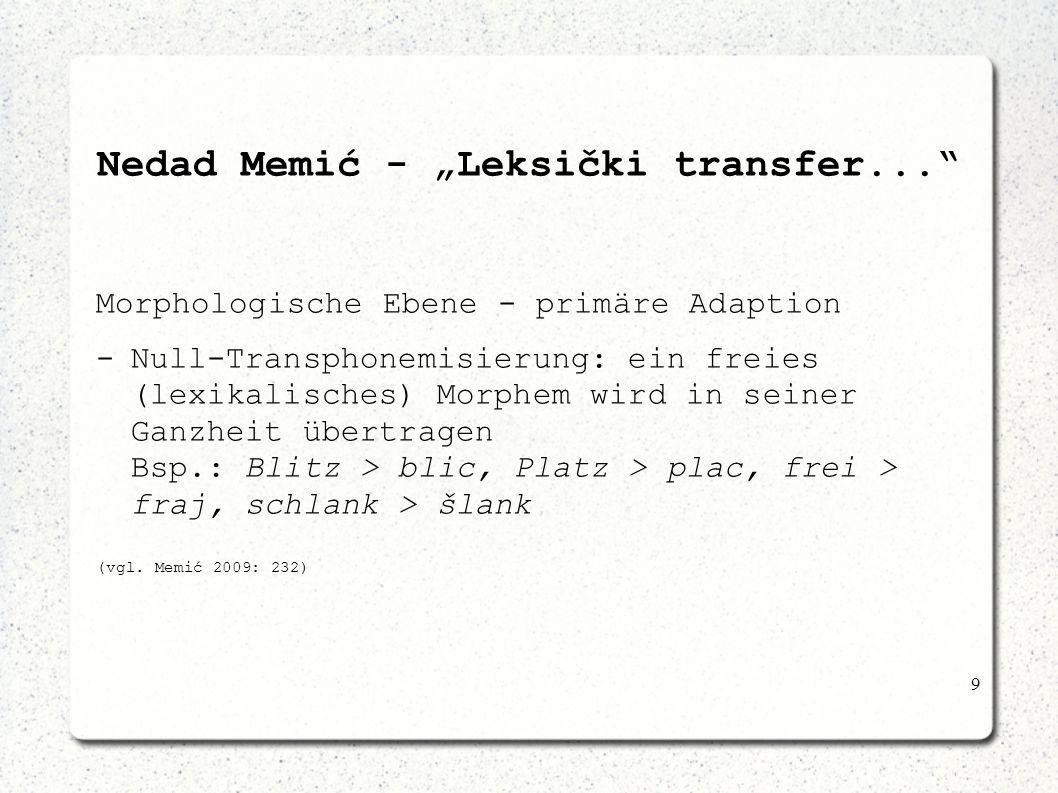 9 Nedad Memić - Leksički transfer... Morphologische Ebene - primäre Adaption -Null-Transphonemisierung: ein freies (lexikalisches) Morphem wird in sei