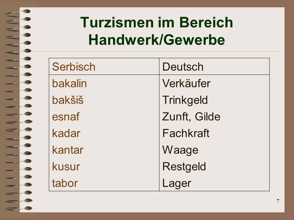 7 Turzismen im Bereich Handwerk/Gewerbe SerbischDeutsch bakalinVerkäufer bakšišTrinkgeld esnafZunft, Gilde kadarFachkraft kantarWaage kusurRestgeld taborLager
