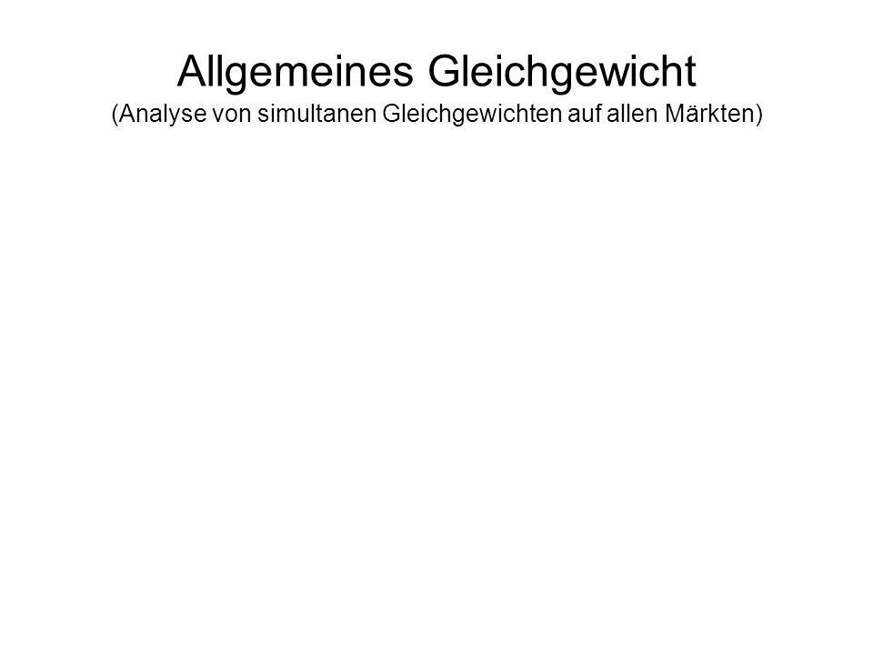 Allgemeines Gleichgewicht (Analyse von simultanen Gleichgewichten auf allen Märkten)