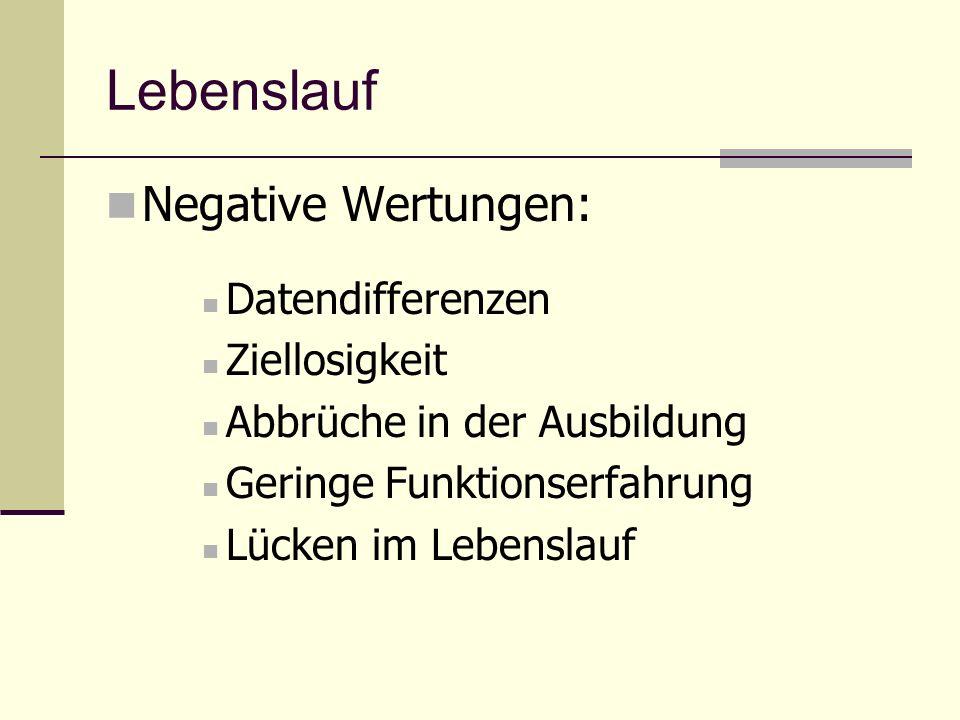 Negative Wertungen: Datendifferenzen Ziellosigkeit Abbrüche in der Ausbildung Geringe Funktionserfahrung Lücken im Lebenslauf