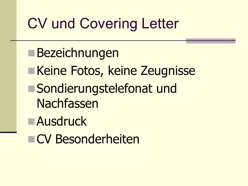CV und Covering Letter Bezeichnungen Keine Fotos, keine Zeugnisse Sondierungstelefonat und Nachfassen Ausdruck CV Besonderheiten