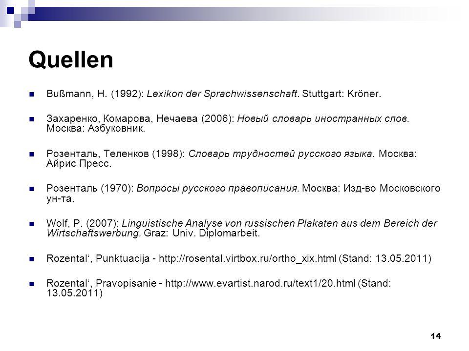 14 Quellen Bußmann, H. (1992): Lexikon der Sprachwissenschaft. Stuttgart: Kröner. Захаренко, Комарова, Нечаева (2006): Новый словарь иностранных слов.