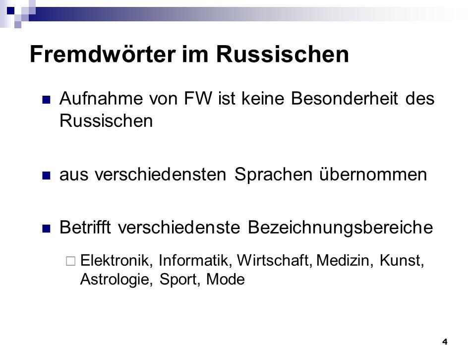 4 Fremdwörter im Russischen Aufnahme von FW ist keine Besonderheit des Russischen aus verschiedensten Sprachen übernommen Betrifft verschiedenste Beze
