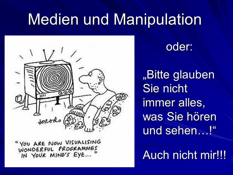 Manipulation… Fälschung… absichtliche, wissentliche oder unabsichtliche verzerrte Wiedergabe der Medieninhalte Vorauseilende oder nachträgliche Verfälschung von Inhalten