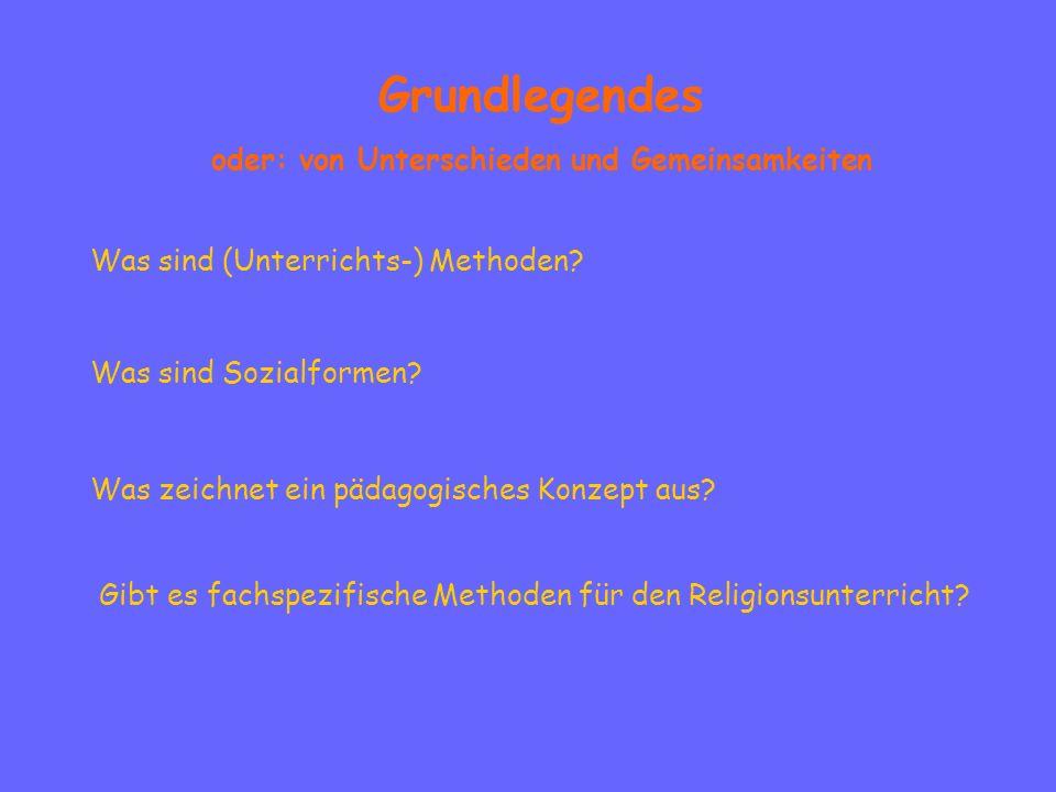 Grundlegendes oder: von Unterschieden und Gemeinsamkeiten Was sind (Unterrichts-) Methoden? Was sind Sozialformen? Was zeichnet ein pädagogisches Konz