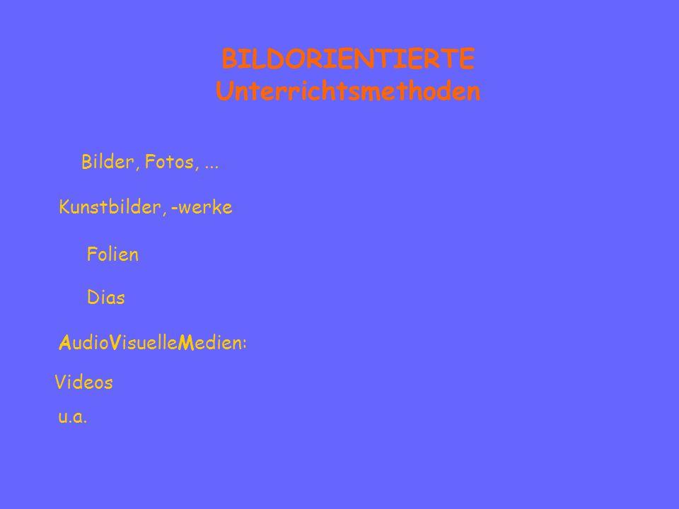 BILDORIENTIERTE Unterrichtsmethoden Bilder, Fotos,... Kunstbilder, -werke Folien Dias Videos AudioVisuelleMedien: u.a.