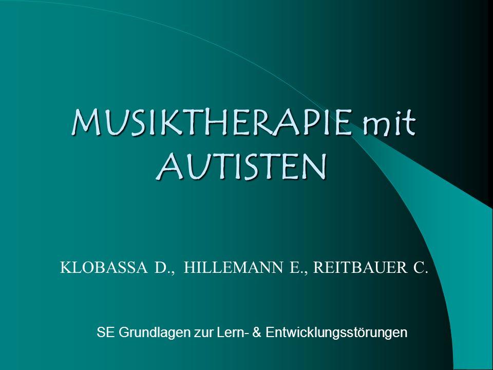 MUSIKTHERAPIE mit AUTISTEN KLOBASSA D., HILLEMANN E., REITBAUER C. SE Grundlagen zur Lern- & Entwicklungsstörungen