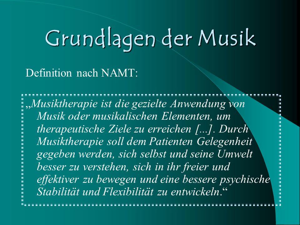 Grundlagen der Musik Definition nach NAMT: Musiktherapie ist die gezielte Anwendung von Musik oder musikalischen Elementen, um therapeutische Ziele zu