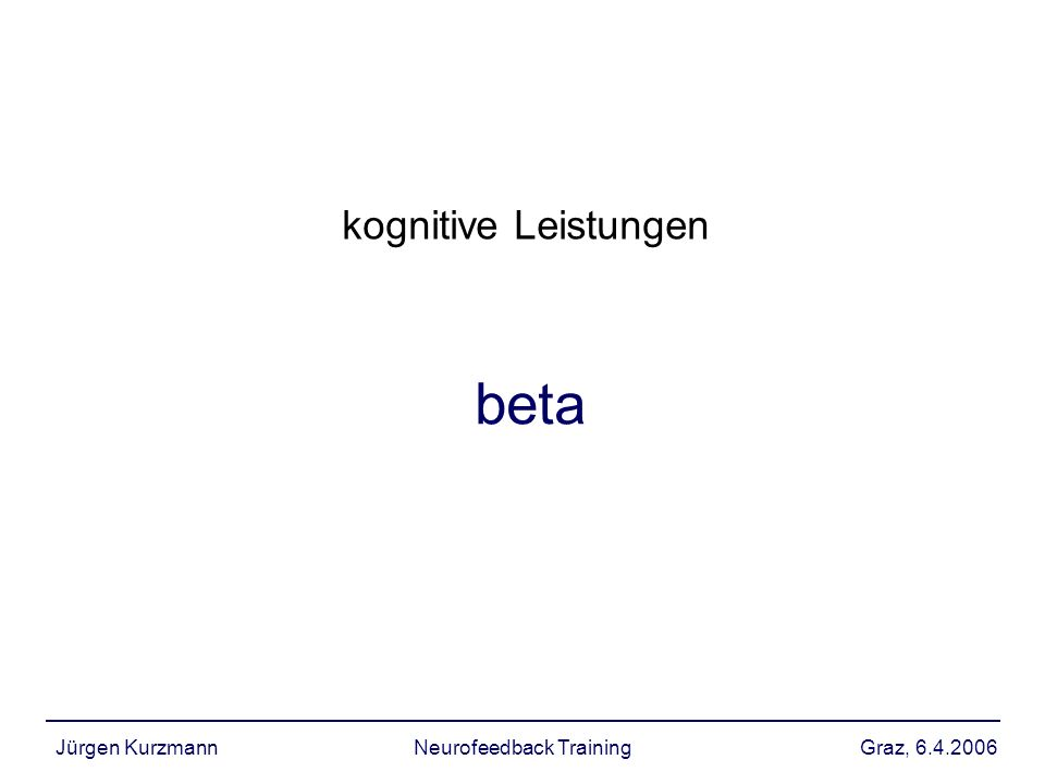 Graz, 6.4.2006Jürgen KurzmannNeurofeedback Training beta kognitive Leistungen