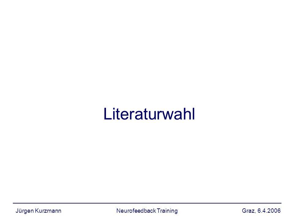 Graz, 6.4.2006Jürgen KurzmannNeurofeedback Training Literaturwahl