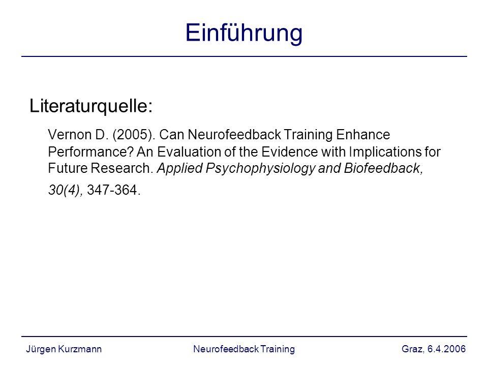 Graz, 6.4.2006Jürgen KurzmannNeurofeedback Training Einführung Literaturquelle: Vernon D. (2005). Can Neurofeedback Training Enhance Performance? An E