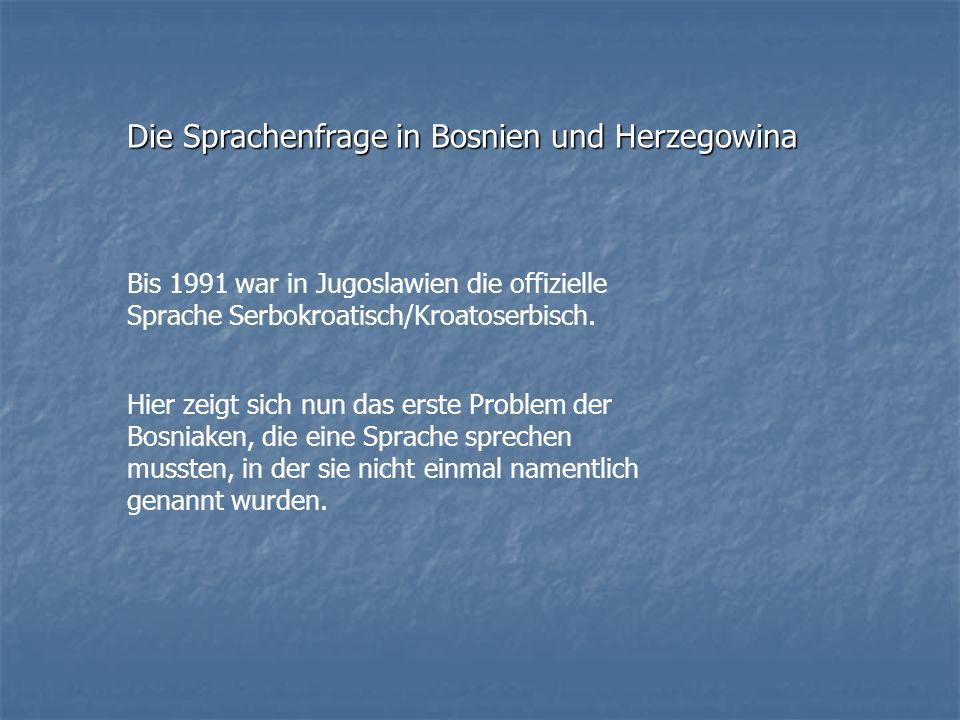 Die Sprachenfrage in Bosnien und Herzegowina Bis 1991 war in Jugoslawien die offizielle Sprache Serbokroatisch/Kroatoserbisch. Hier zeigt sich nun das