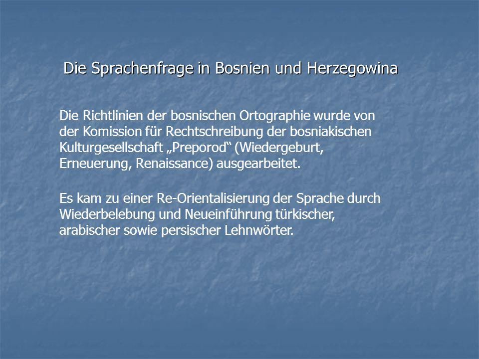 Die Richtlinien der bosnischen Ortographie wurde von der Komission für Rechtschreibung der bosniakischen Kulturgesellschaft Preporod (Wiedergeburt, Er