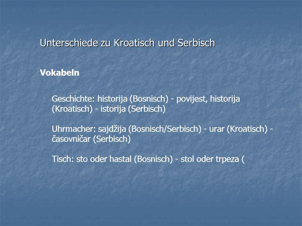 Unterschiede zu Kroatisch und Serbisch Vokabeln Geschichte: historija (Bosnisch) - povijest, historija (Kroatisch) - istorija (Serbisch) Uhrmacher: sa