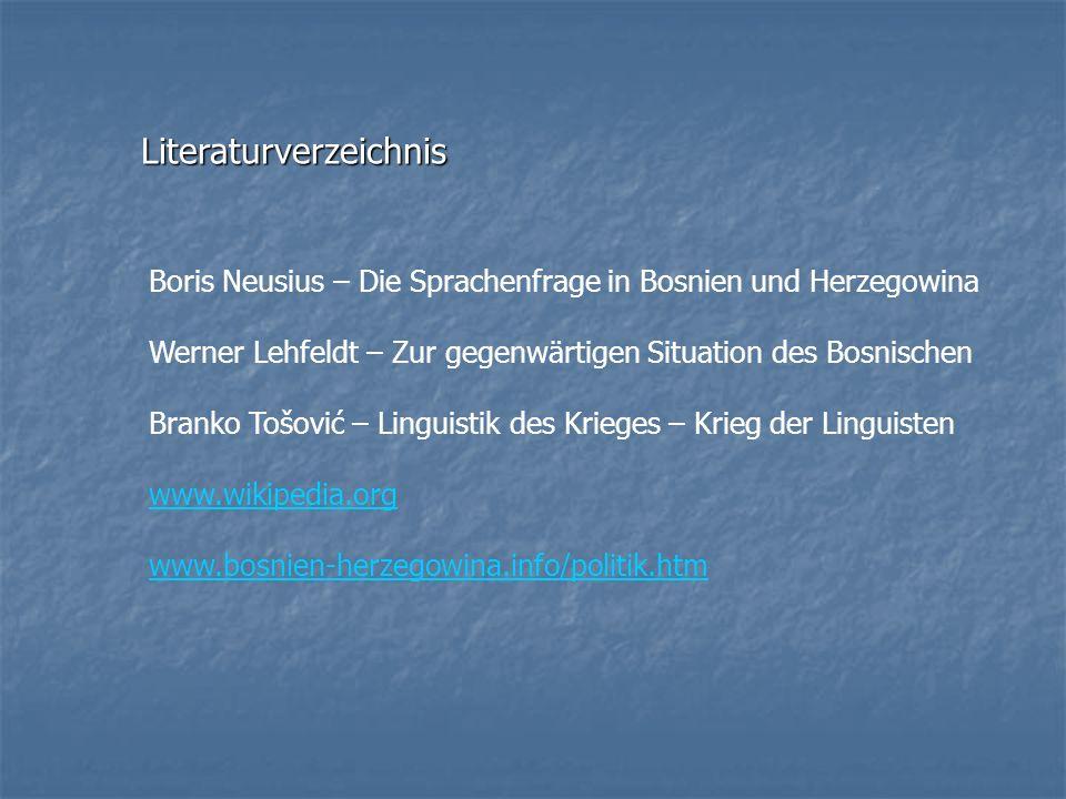 Literaturverzeichnis Boris Neusius – Die Sprachenfrage in Bosnien und Herzegowina Werner Lehfeldt – Zur gegenwärtigen Situation des Bosnischen Branko