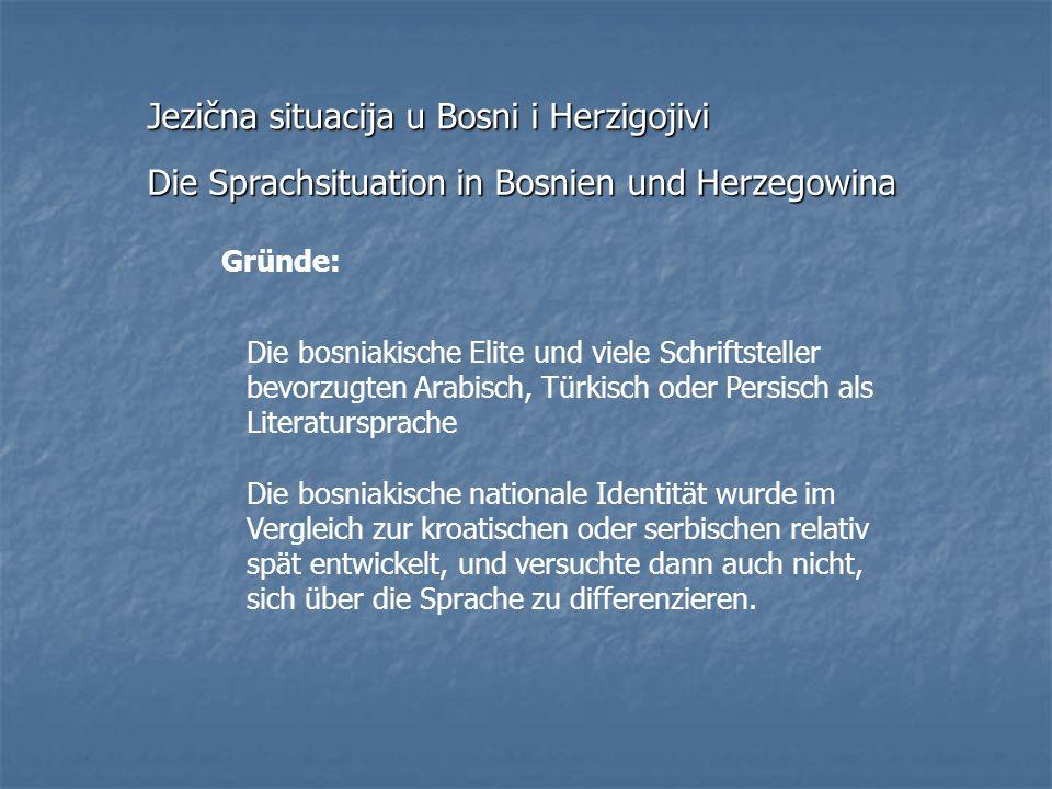 Gründe: Die bosniakische Elite und viele Schriftsteller bevorzugten Arabisch, Türkisch oder Persisch als Literatursprache Die bosniakische nationale I
