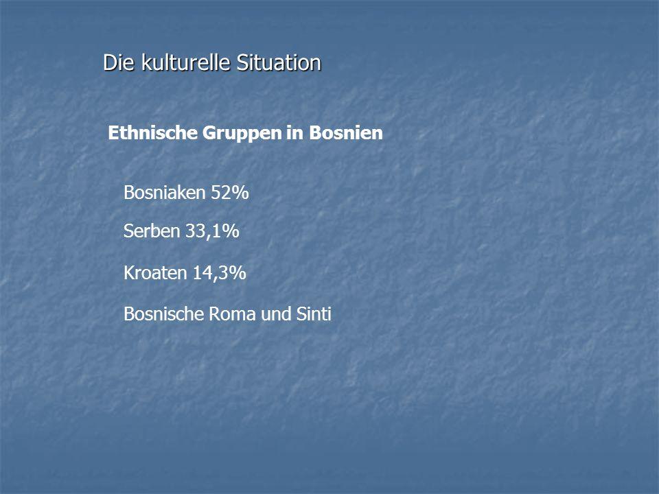 Ethnische Gruppen in Bosnien Bosniaken 52% Serben 33,1% Kroaten 14,3% Bosnische Roma und Sinti Die kulturelle Situation
