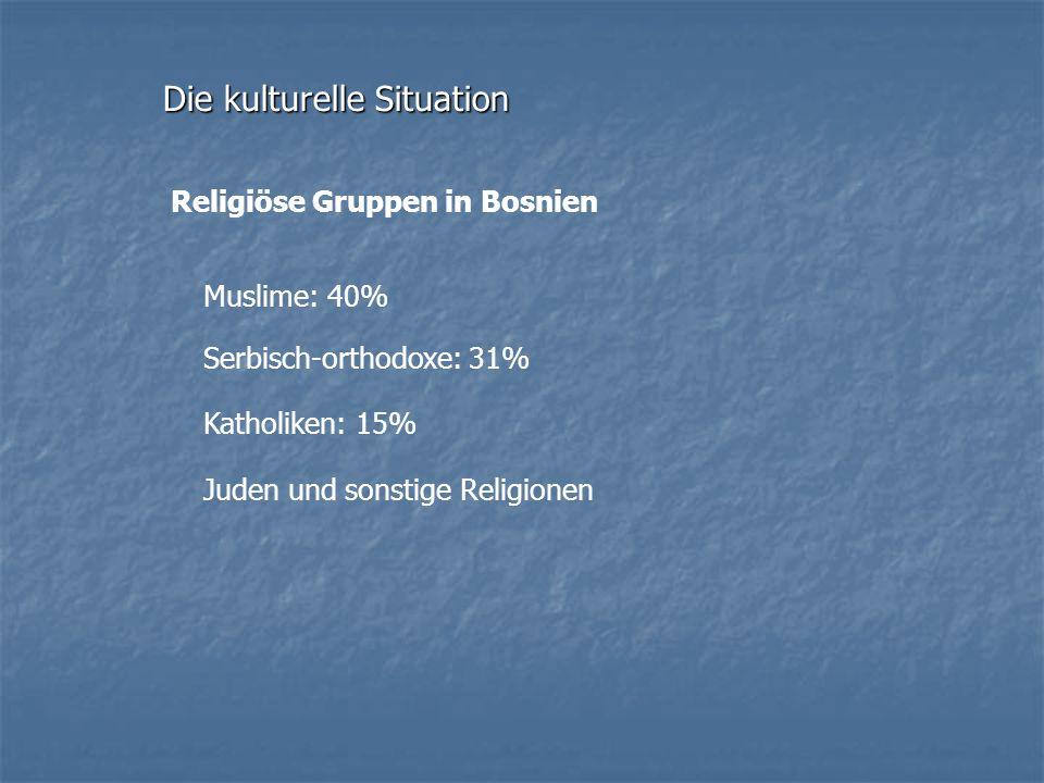 Religiöse Gruppen in Bosnien Muslime: 40% Serbisch-orthodoxe: 31% Katholiken: 15% Juden und sonstige Religionen Die kulturelle Situation