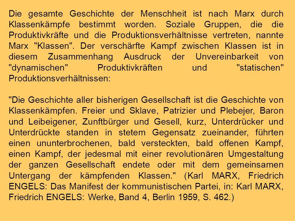 Die gesamte Geschichte der Menschheit ist nach Marx durch Klassenkämpfe bestimmt worden. Soziale Gruppen, die die Produktivkräfte und die Produktionsv