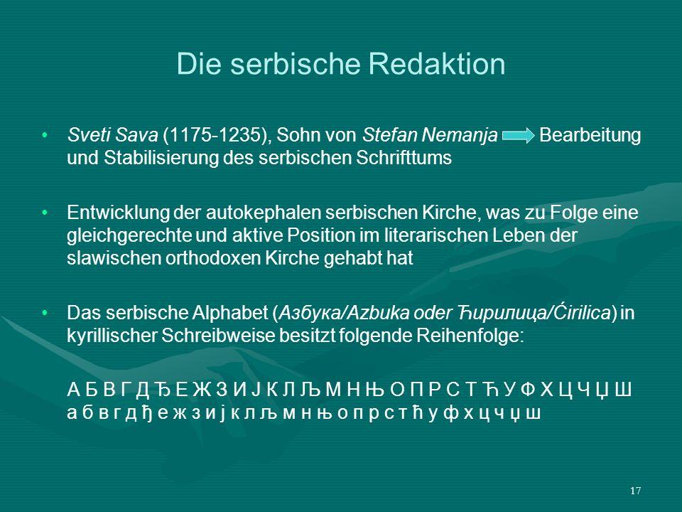 17 Die serbische Redaktion Sveti Sava (1175-1235), Sohn von Stefan Nemanja Bearbeitung und Stabilisierung des serbischen Schrifttums Entwicklung der a