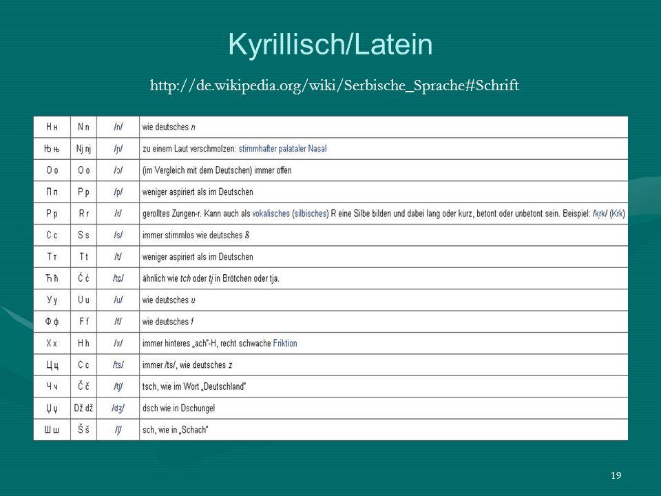 19 Kyrillisch/Latein http://de.wikipedia.org/wiki/Serbische_Sprache#Schrift