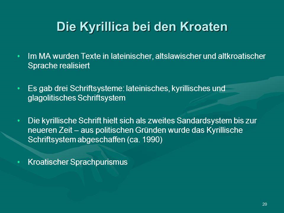 20 Die Kyrillica bei den Kroaten Im MA wurden Texte in lateinischer, altslawischer und altkroatischer Sprache realisiert Es gab drei Schriftsysteme: l