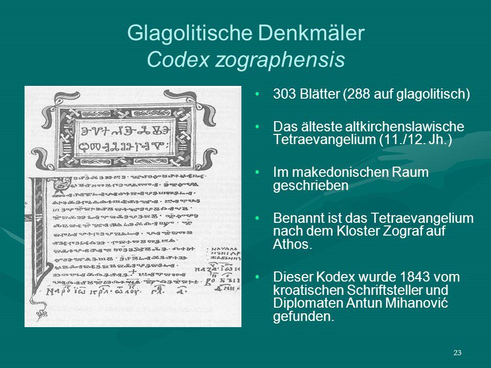 23 Glagolitische Denkmäler Codex zographensis 303 Blätter (288 auf glagolitisch) Das älteste altkirchenslawische Tetraevangelium (11./12. Jh.) Im make