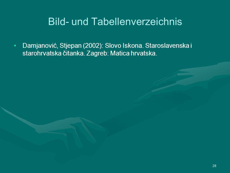 28 Bild- und Tabellenverzeichnis Damjanović, Stjepan (2002): Slovo Iskona. Staroslavenska i starohrvatska čitanka. Zagreb: Matica hrvatska.