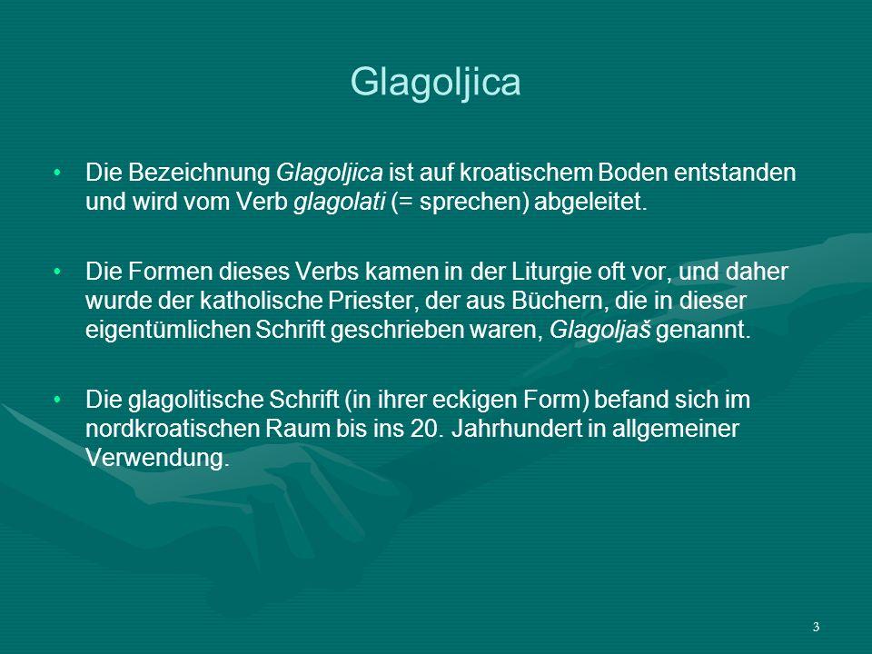 4 Herkunft der Glagoljica Über die Herkunft der Glagoljica bestehen sehr unterschiedliche Ansichten.
