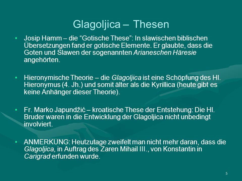 5 Glagoljica – Thesen Josip Hamm – die Gotische These: In slawischen biblischen Übersetzungen fand er gotische Elemente. Er glaubte, dass die Goten un