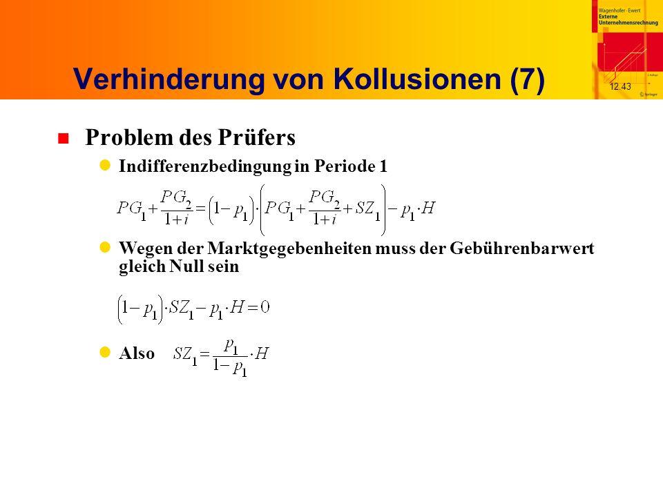 12.43 Verhinderung von Kollusionen (7) n Problem des Prüfers Indifferenzbedingung in Periode 1 Wegen der Marktgegebenheiten muss der Gebührenbarwert gleich Null sein Also