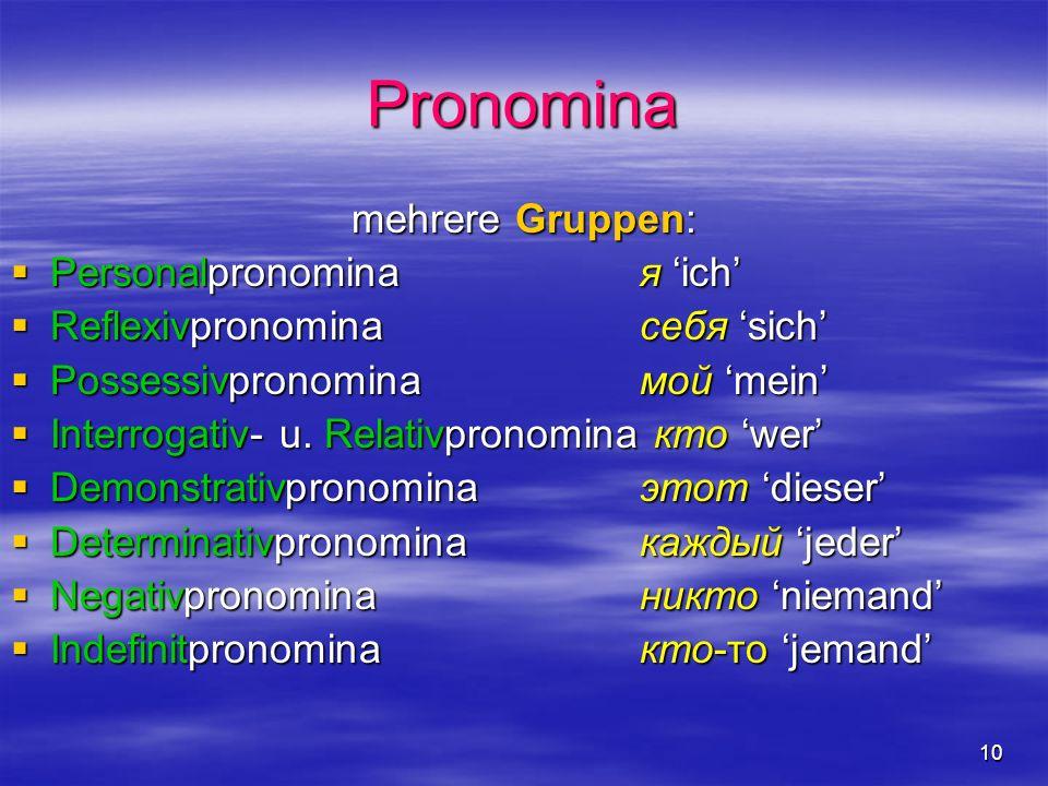 10 Pronomina mehrere Gruppen: Personalpronomina я ich Personalpronomina я ich Reflexivpronomina себя sich Reflexivpronomina себя sich Possessivpronomina мой mein Possessivpronomina мой mein Interrogativ- u.