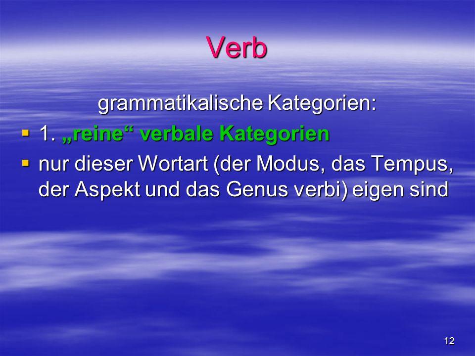 12 Verb grammatikalische Kategorien: 1. reine verbale Kategorien 1.