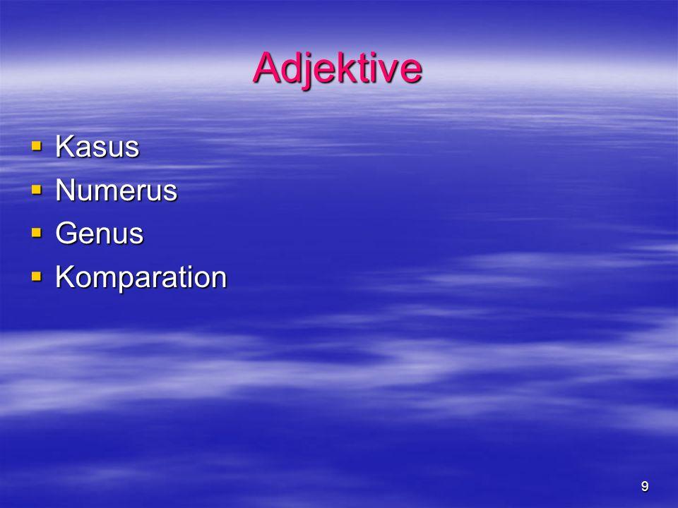 9 Adjektive Kasus Kasus Numerus Numerus Genus Genus Komparation Komparation